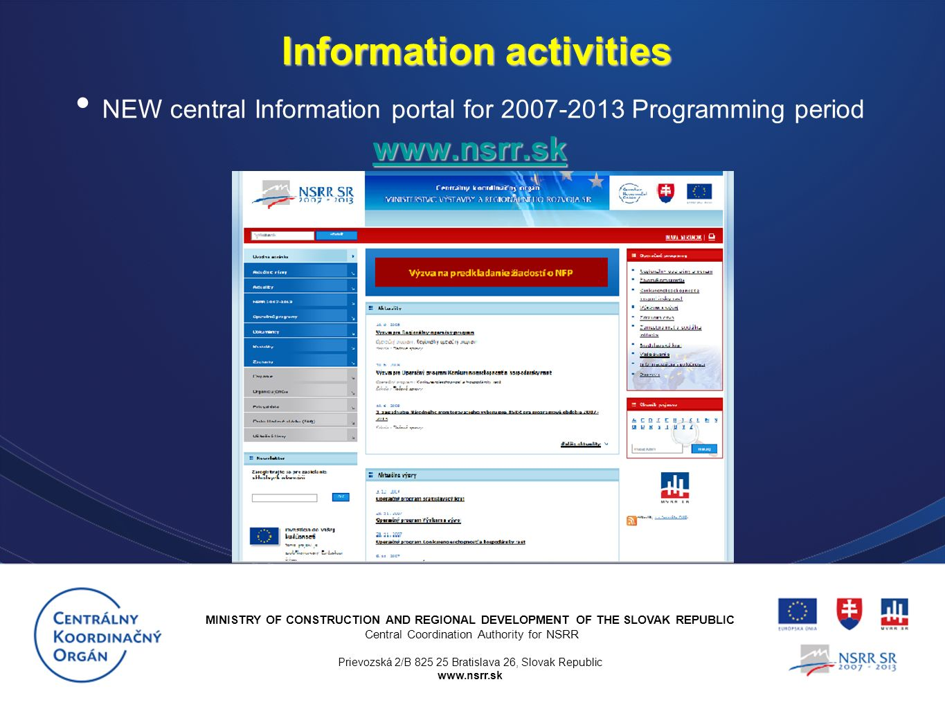 MINISTRY OF CONSTRUCTION AND REGIONAL DEVELOPMENT OF THE SLOVAK REPUBLIC Central Coordination Authority for NSRR Prievozská 2/B Bratislava 26, Slovak Republic   Information activities     NEW central Information portal for Programming period