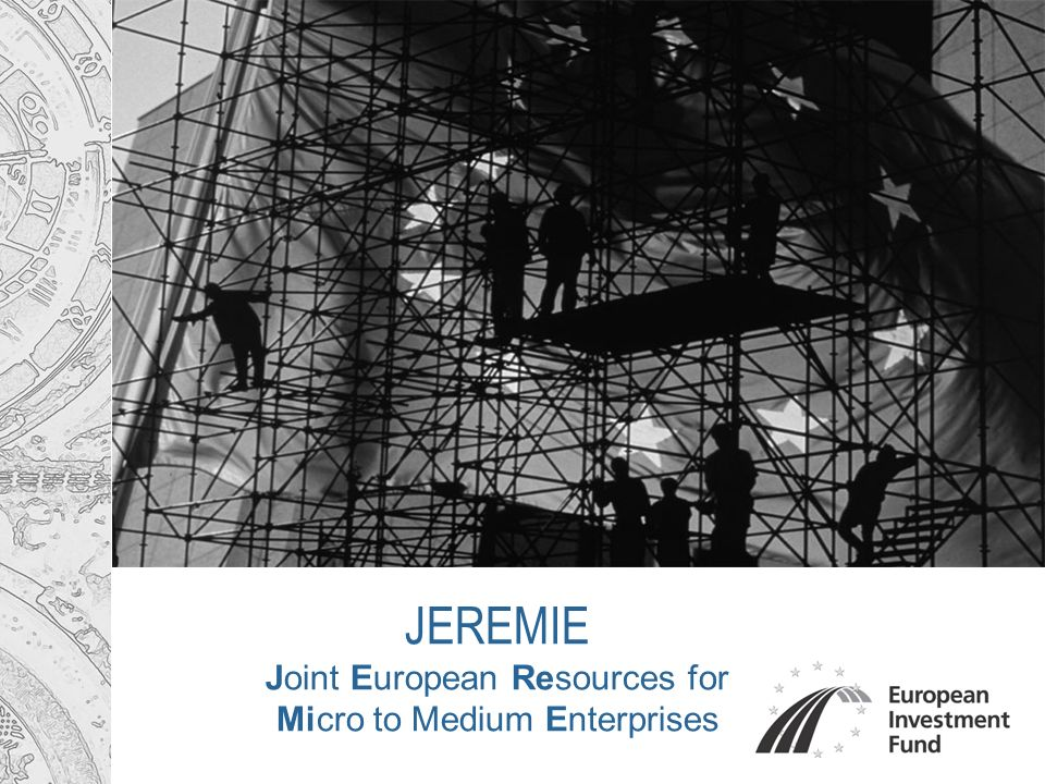 JEREMIE Joint European Resources for Micro to Medium Enterprises