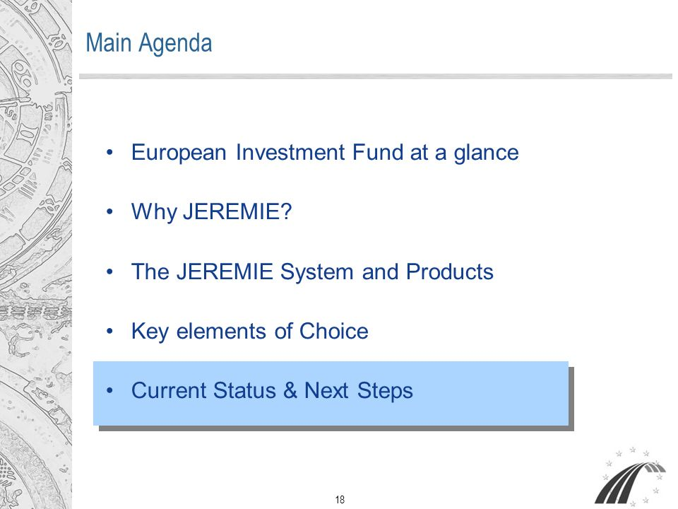 18 Main Agenda European Investment Fund at a glance Why JEREMIE.