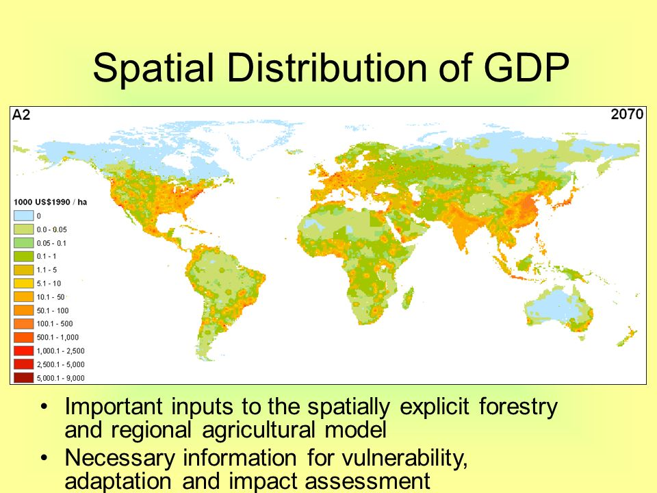 Spatial Distribution of GDP Important inputs to the spatially explicit forestry and regional agricultural model Necessary information for vulnerability, adaptation and impact assessment