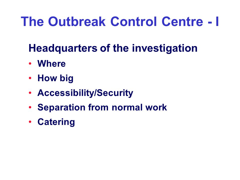 The Outbreak Control Centre - I Headquarters of the investigation Where How big Accessibility/Security Separation from normal work Catering