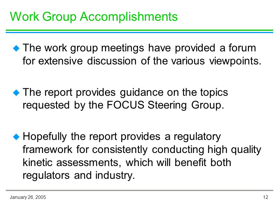 12January 26, 2005 Work Group Accomplishments u The work group meetings have provided a forum for extensive discussion of the various viewpoints.