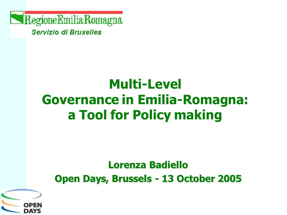 Lorenza Badiello Open Days, Brussels - 13 October 2005 Servizio di Bruxelles Multi-Level Governance in Emilia-Romagna: a Tool for Policy making