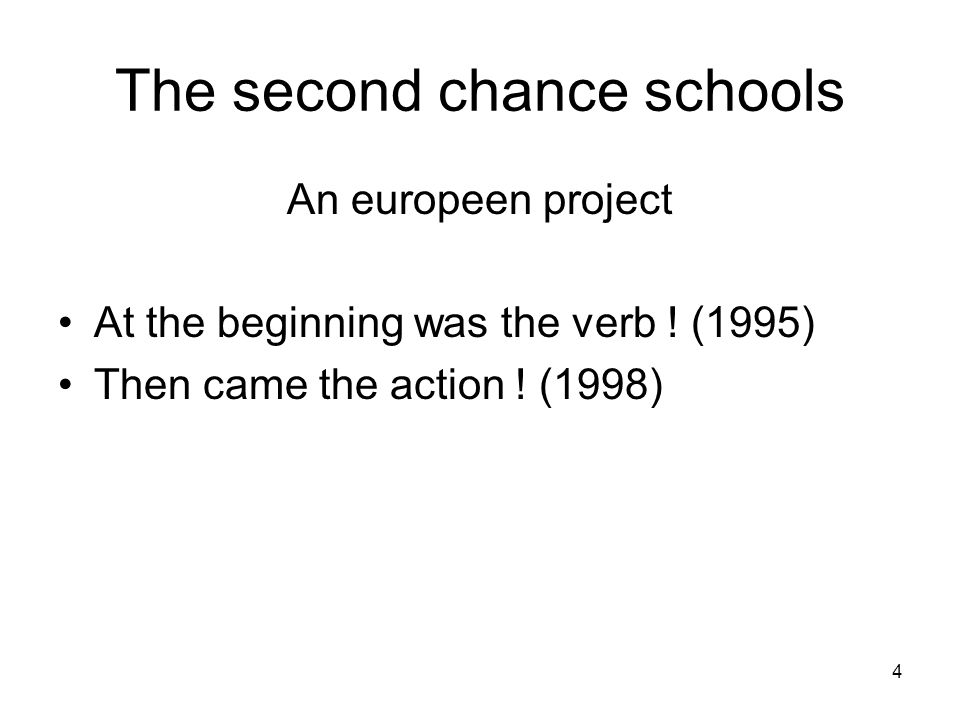 4 The second chance schools An europeen project At the beginning was the verb .