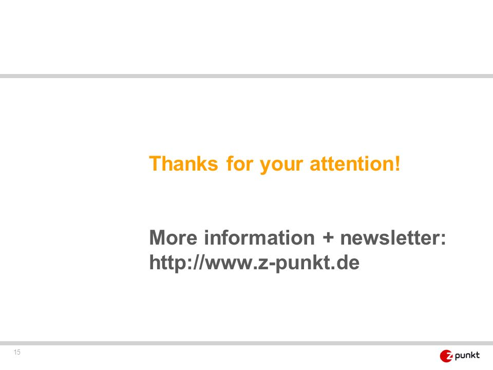 15 Thanks for your attention! More information + newsletter: http://www.z-punkt.de