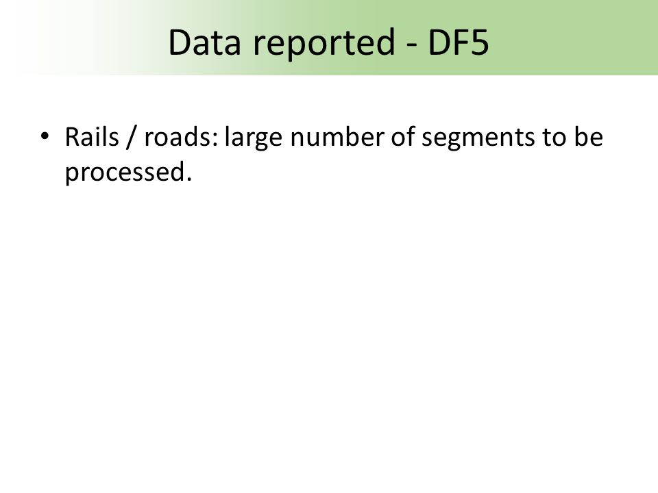 Data reported - DF5 Rails / roads: large number of segments to be processed.