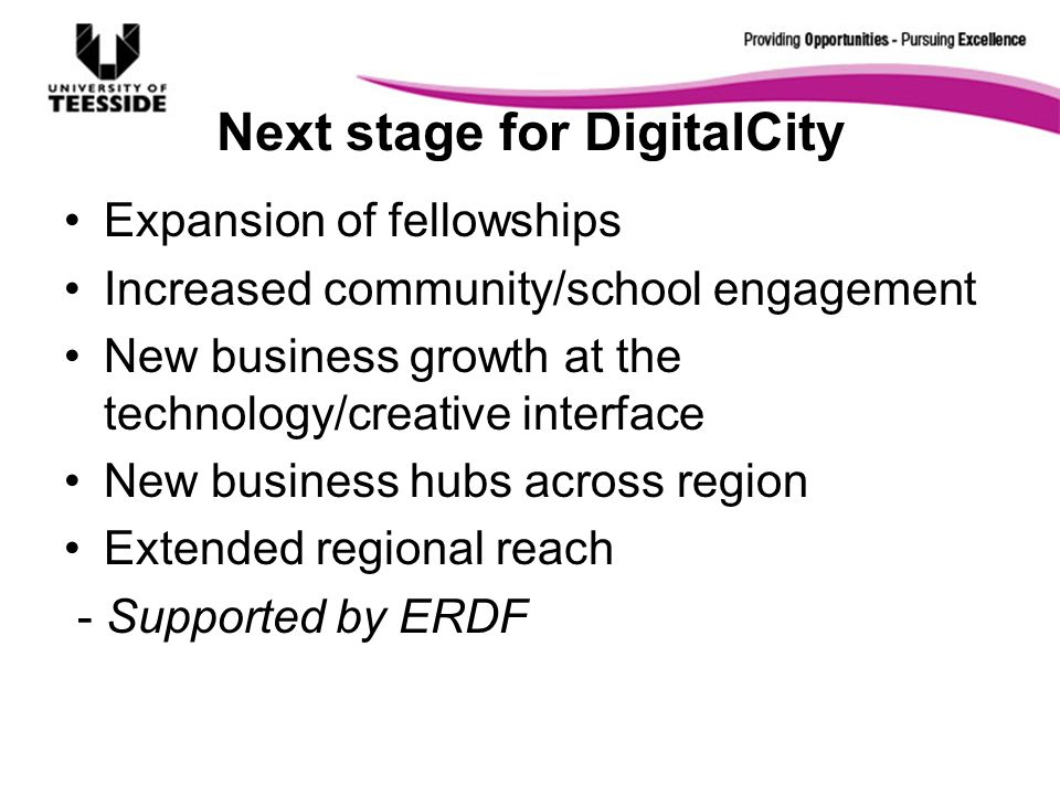 Next stage for DigitalCity Expansion of fellowships Increased community/school engagement New business growth at the technology/creative interface New