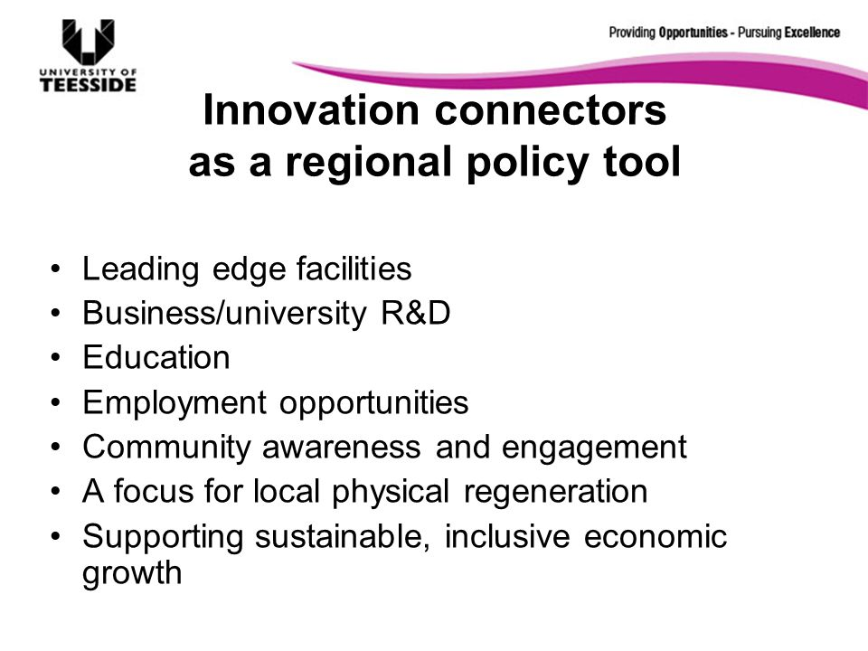 Innovation connectors as a regional policy tool Leading edge facilities Business/university R&D Education Employment opportunities Community awareness
