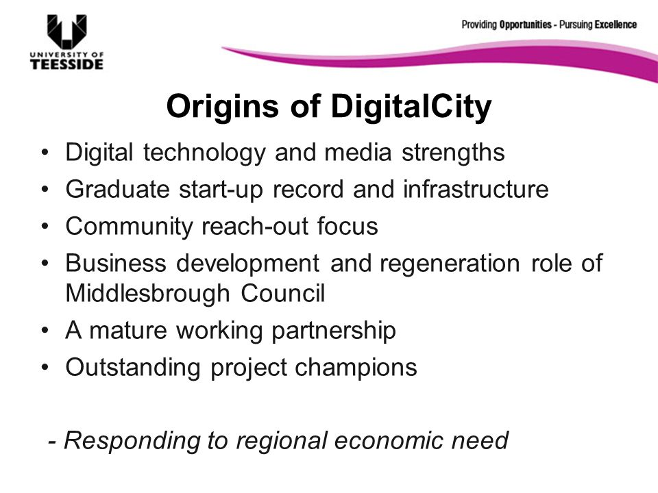 Origins of DigitalCity Digital technology and media strengths Graduate start-up record and infrastructure Community reach-out focus Business developme