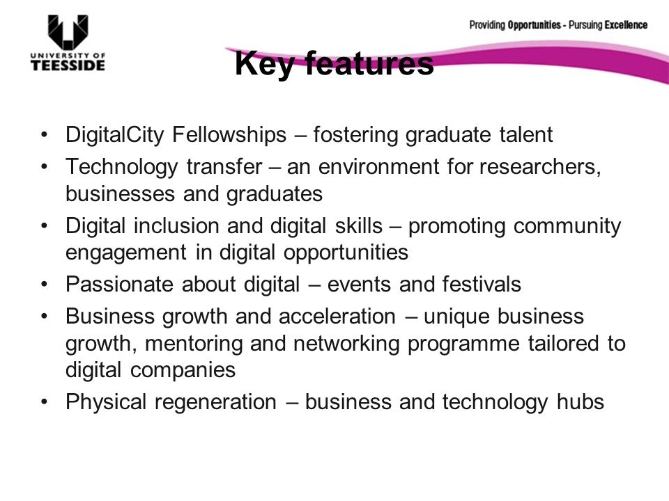 Key features DigitalCity Fellowships – fostering graduate talent Technology transfer – an environment for researchers, businesses and graduates Digita