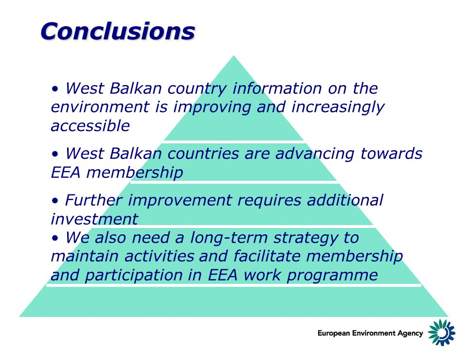 Conclusions West Balkan country information on the environment is improving and increasingly accessible West Balkan countries are advancing towards EE