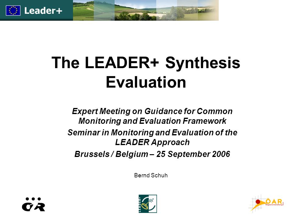 The LEADER+ Synthesis Evaluation Expert Meeting on Guidance for Common Monitoring and Evaluation Framework Seminar in Monitoring and Evaluation of the
