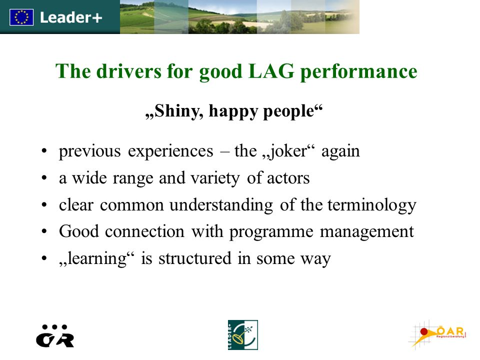 The drivers for good LAG performance previous experiences – the joker again a wide range and variety of actors clear common understanding of the termi