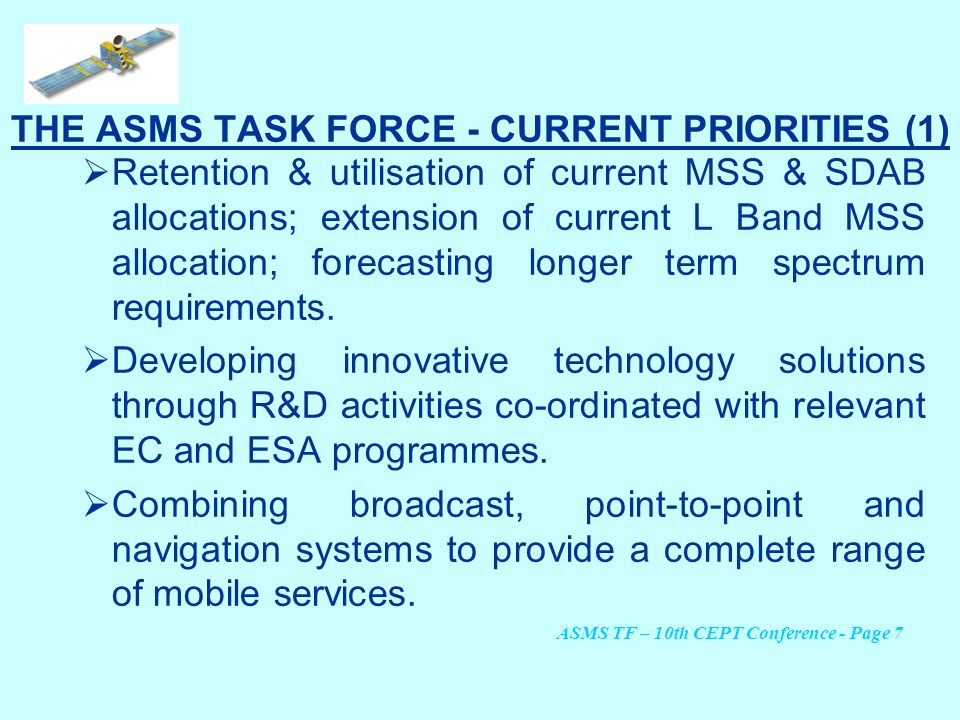 THE ASMS TASK FORCE - CURRENT PRIORITIES (1) Retention & utilisation of current MSS & SDAB allocations; extension of current L Band MSS allocation; fo