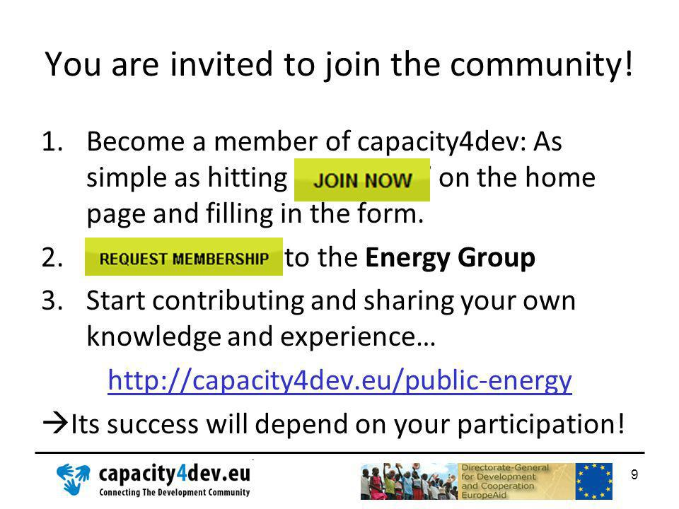 You are invited to join the community! 1.Become a member of capacity4dev: As simple as hitting Join Now on the home page and filling in the form. 2. t