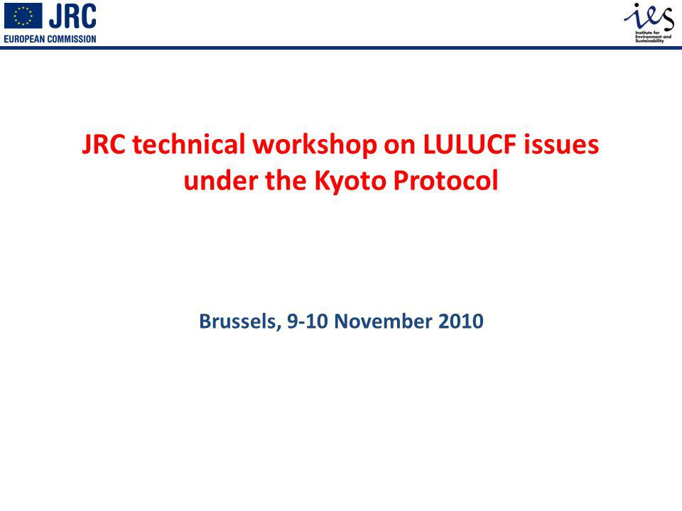 JRC technical workshop on LULUCF issues under the Kyoto Protocol Brussels, 9-10 November 2010