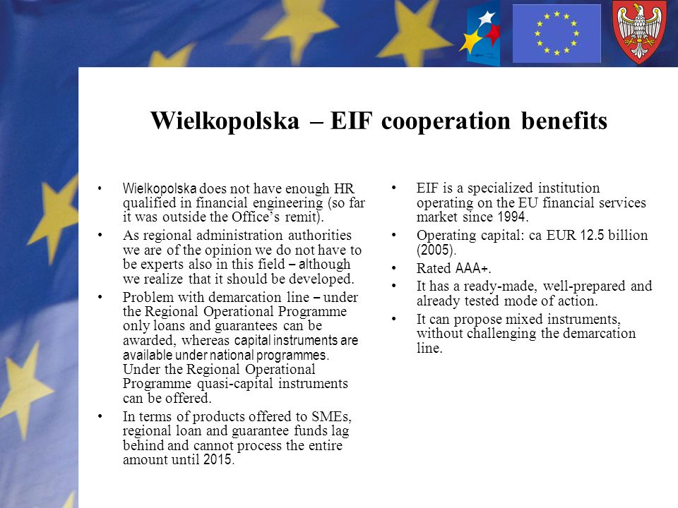 Wielkopolska – EIF cooperation benefits Wielkopolska does not have enough HR qualified in financial engineering ( so far it was outside the Offices remit ).
