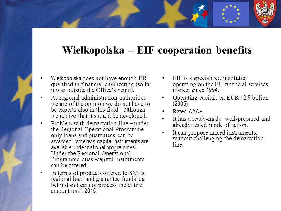 Wielkopolska – EIF cooperation benefits Wielkopolska does not have enough HR qualified in financial engineering ( so far it was outside the Offices re