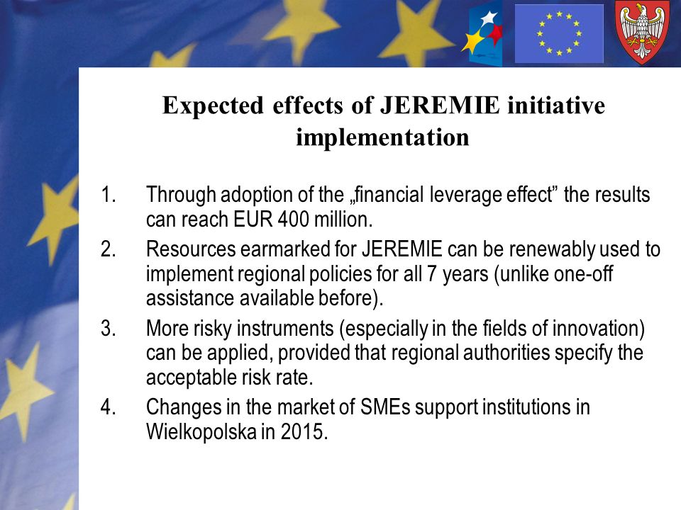 Expected effects of JEREMIE initiative implementation 1.Through adoption of the financial leverage effect the results can reach EUR 400 million. 2.Res