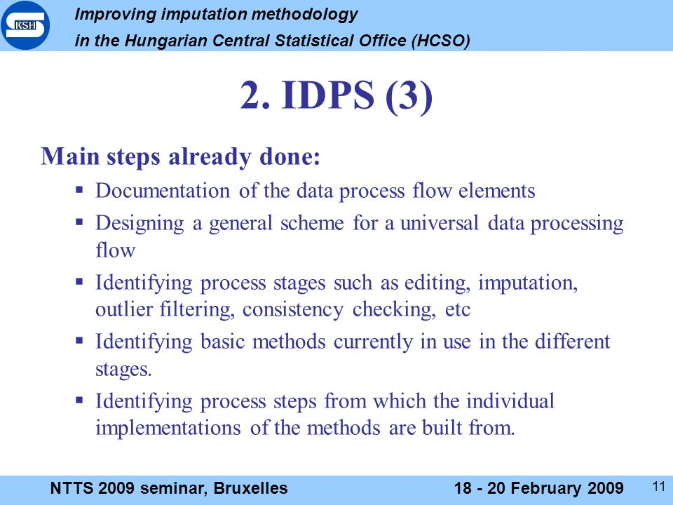 Improving imputation methodology in the Hungarian Central Statistical Office (HCSO) NTTS 2009 seminar, Bruxelles18 - 20 February 2009 11 2.