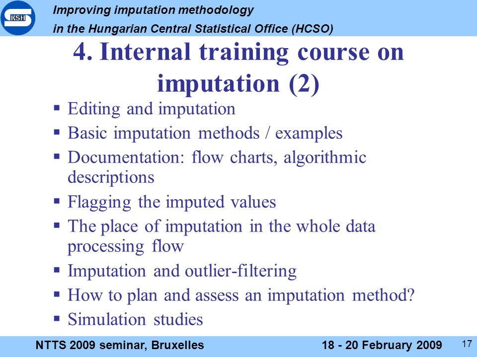Improving imputation methodology in the Hungarian Central Statistical Office (HCSO) NTTS 2009 seminar, Bruxelles18 - 20 February 2009 17 4.