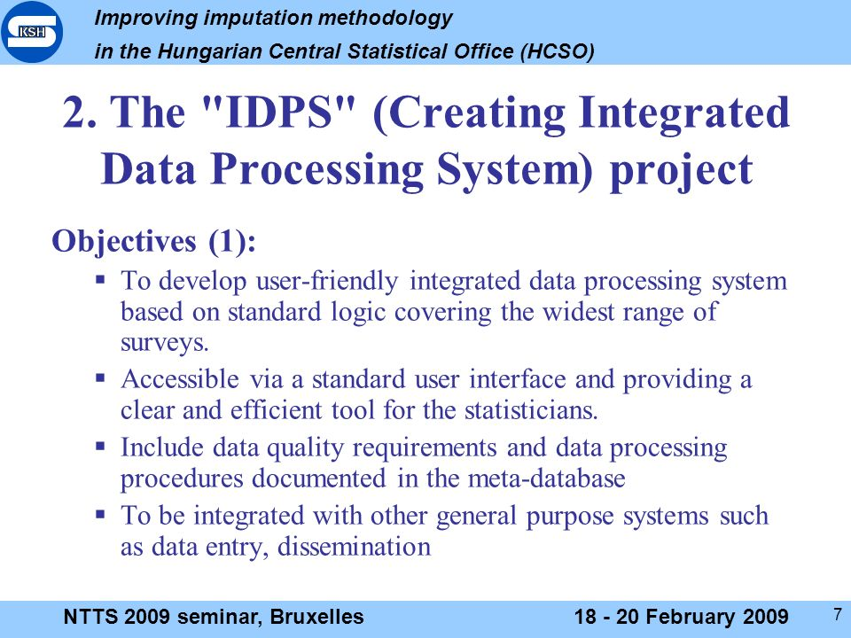 Improving imputation methodology in the Hungarian Central Statistical Office (HCSO) NTTS 2009 seminar, Bruxelles18 - 20 February 2009 7 2.