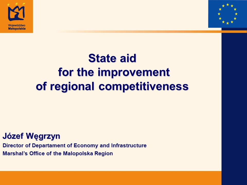 Plan of the presentation Some statistical data State aid legislative framework in Poland State aid in Poland and EU-15 in years 2000-2003 Forms of the state aid in Poland and in the EU Cases of the regional aid in Malopolska Conclusions