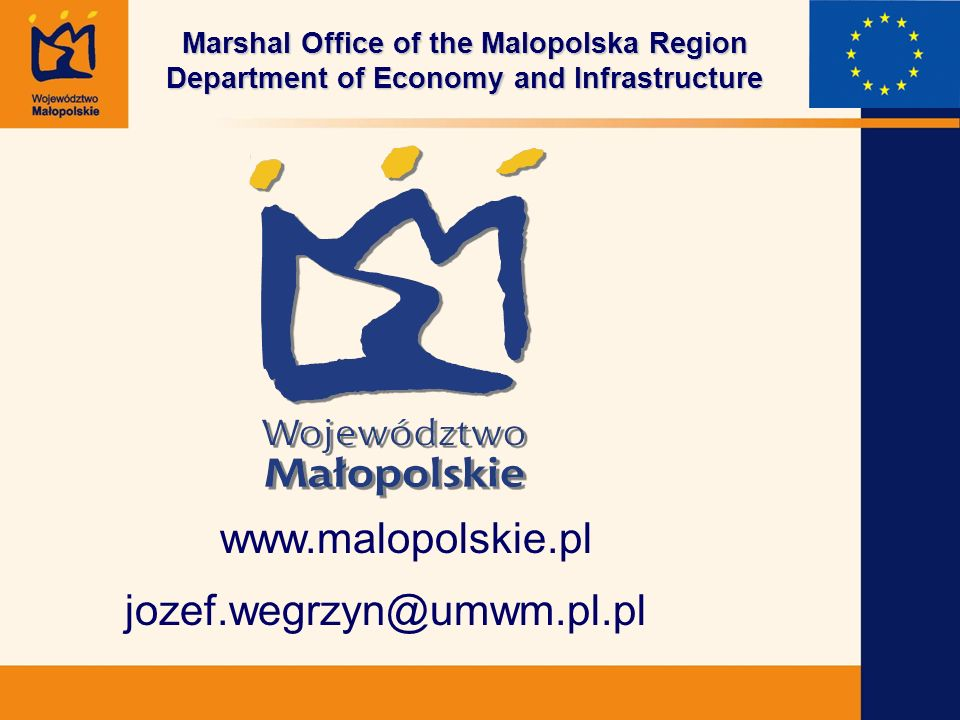Marshal Office of the Malopolska Region Department of Economy and Infrastructure www.malopolskie.pl jozef.wegrzyn@umwm.pl.pl