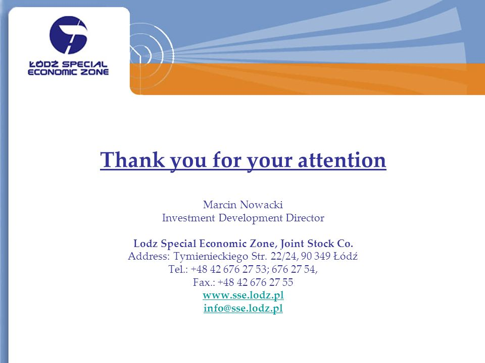 Thank you for your attention Marcin Nowacki Investment Development Director Lodz Special Economic Zone, Joint Stock Co.