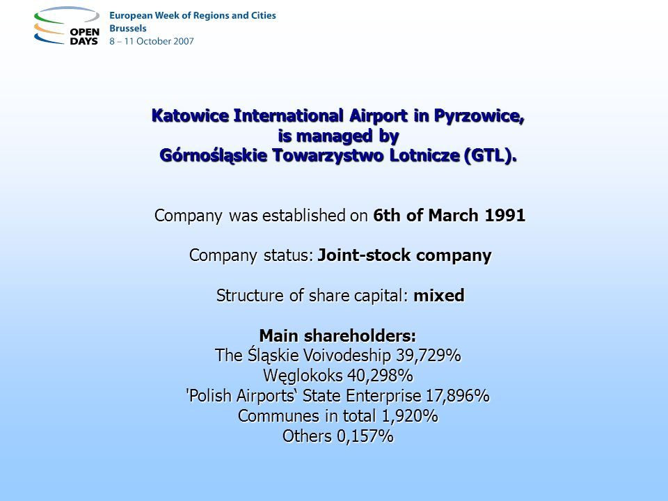 Katowice International Airport in Pyrzowice, is managed by Górnośląskie Towarzystwo Lotnicze (GTL).