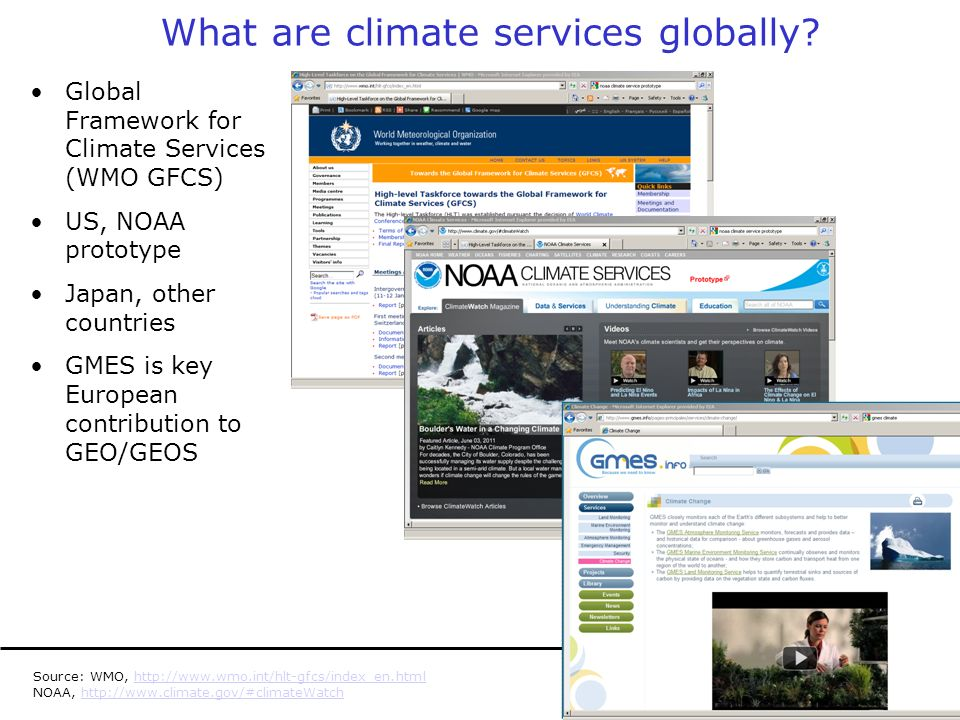 Global Framework for Climate Services (WMO GFCS) US, NOAA prototype Japan, other countries GMES is key European contribution to GEO/GEOS What are climate services globally.