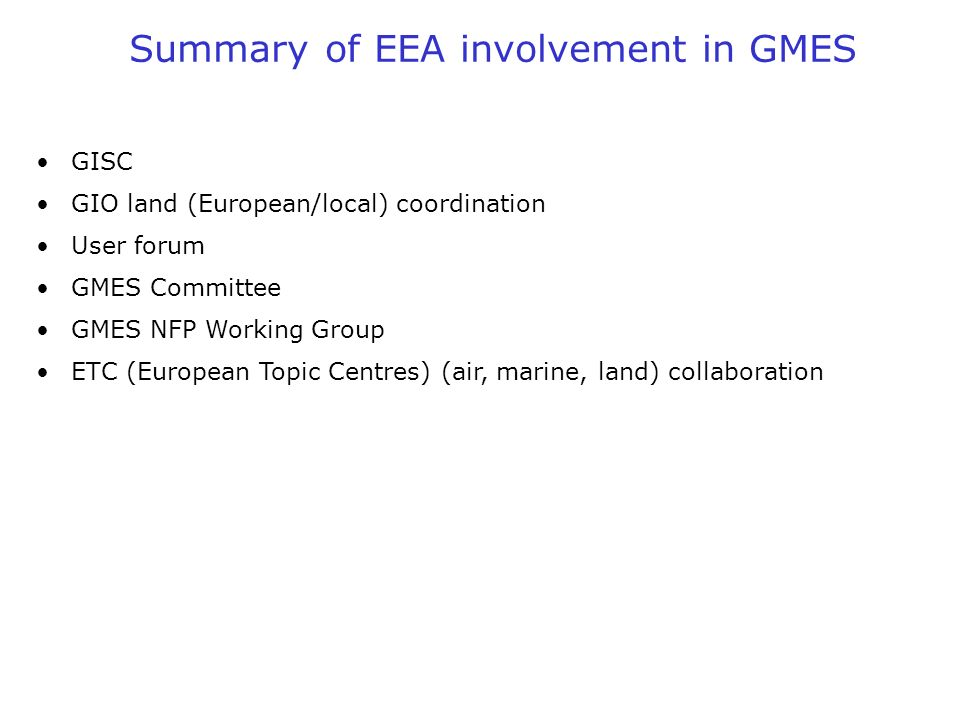 GISC GIO land (European/local) coordination User forum GMES Committee GMES NFP Working Group ETC (European Topic Centres) (air, marine, land) collabor