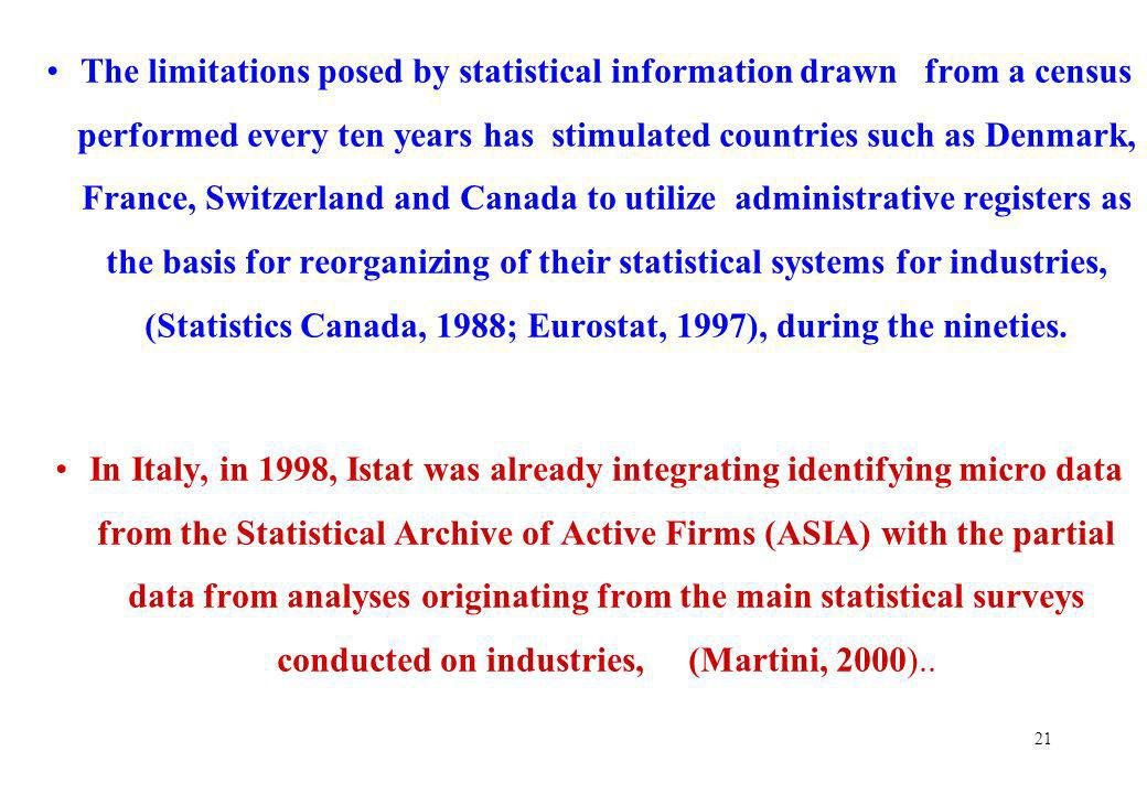 21 The limitations posed by statistical information drawn from a census performed every ten years has stimulated countries such as Denmark, France, Sw