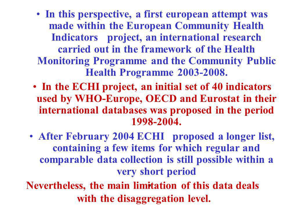 In this perspective, a first european attempt was made within the European Community Health Indicators project, an international research carried out