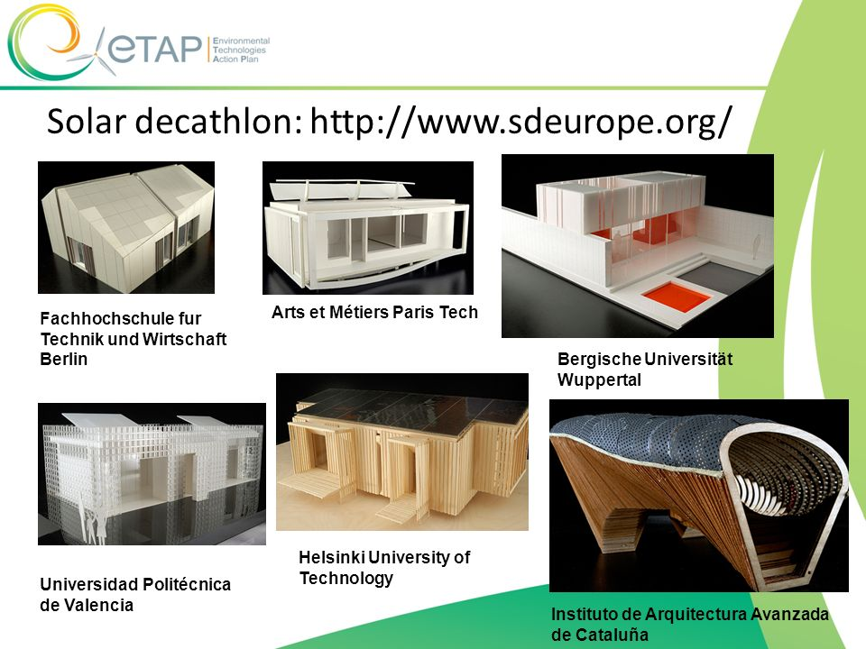 Solar decathlon: http://www.sdeurope.org/ Fachhochschule fur Technik und Wirtschaft Berlin Arts et Métiers Paris Tech Bergische Universität Wuppertal