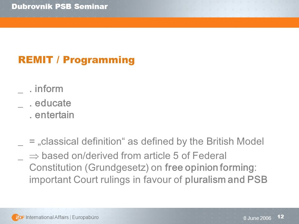 | International Affairs | Europabüro 12 Dubrovnik PSB Seminar 8 June 2006 REMIT / Programming _.
