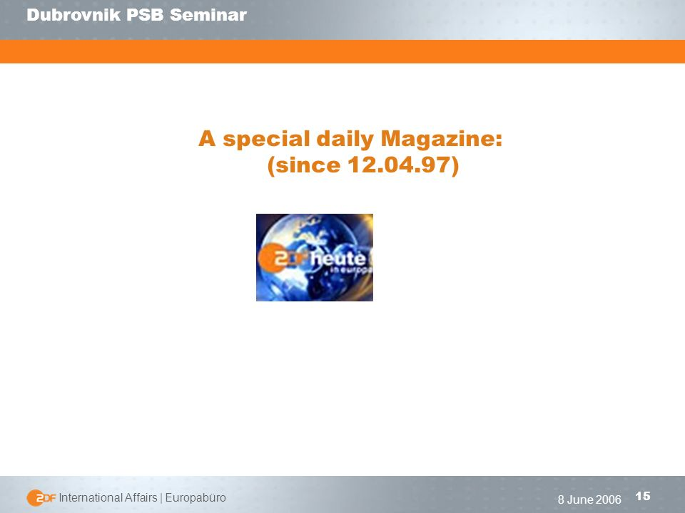 | International Affairs | Europabüro 15 Dubrovnik PSB Seminar 8 June 2006 A special daily Magazine: (since )