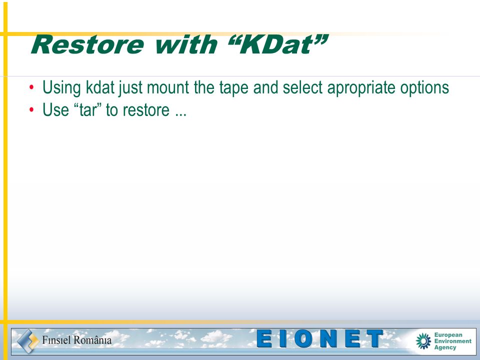 Restore with KDat Using kdat just mount the tape and select apropriate options Use tar to restore...
