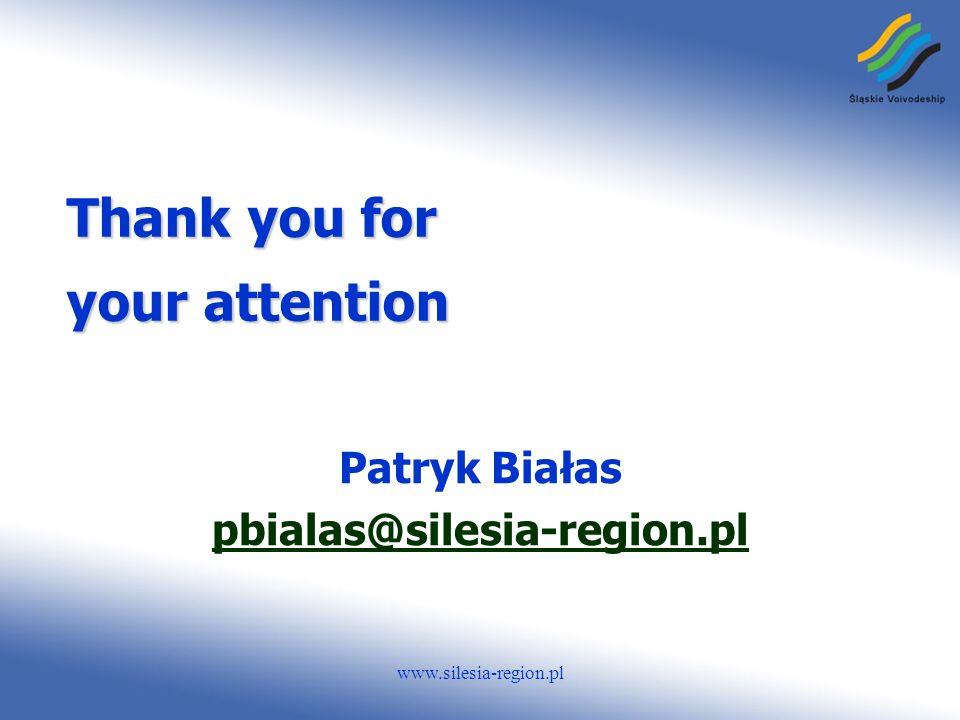 www.silesia-region.pl Thank you for your attention Patryk Białas pbialas@silesia-region.pl