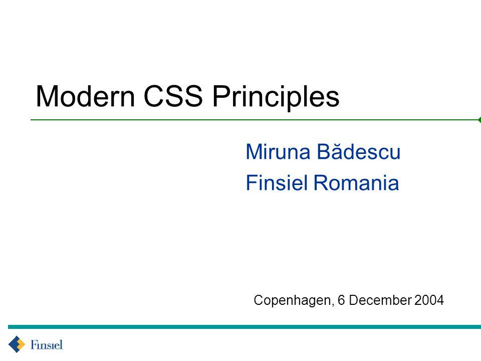 Copenhagen, 6 December 2004 Modern CSS Principles Miruna Bădescu Finsiel Romania