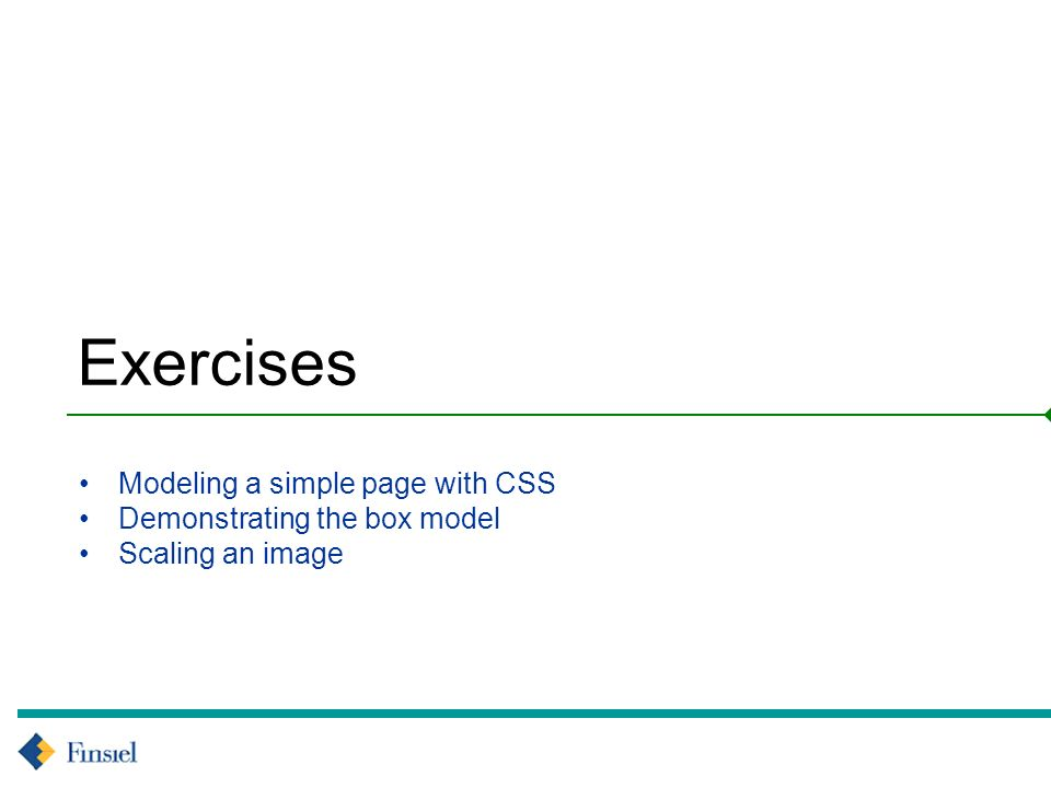 Exercises Modeling a simple page with CSS Demonstrating the box model Scaling an image