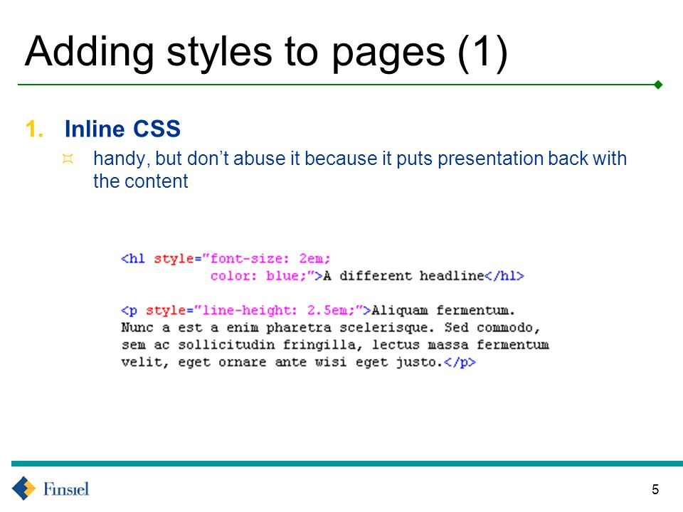 5 Adding styles to pages (1) 1.Inline CSS handy, but dont abuse it because it puts presentation back with the content