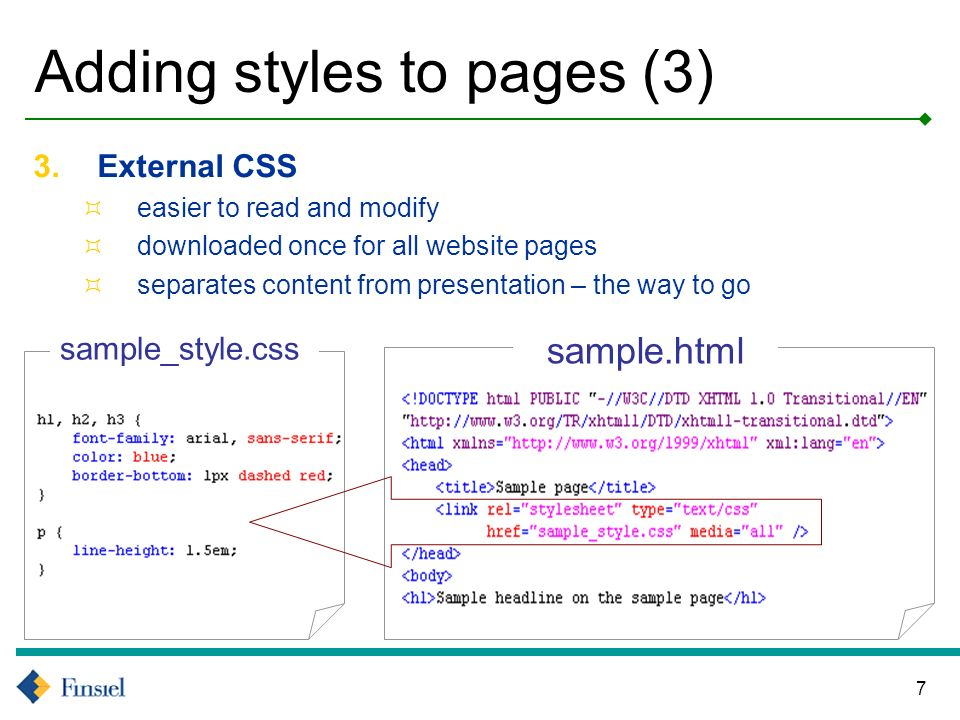 7 Adding styles to pages (3) 3.External CSS easier to read and modify downloaded once for all website pages separates content from presentation – the way to go sample.html sample_style.css