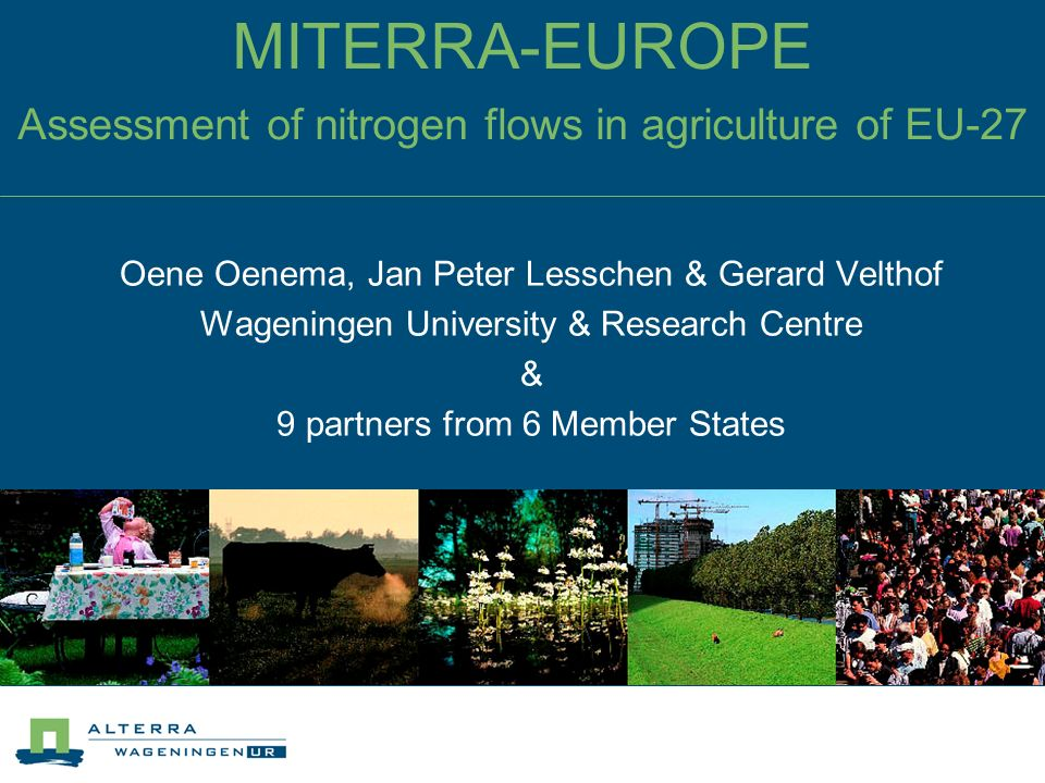 MITERRA-EUROPE Assessment of nitrogen flows in agriculture of EU-27 Oene Oenema, Jan Peter Lesschen & Gerard Velthof Wageningen University & Research