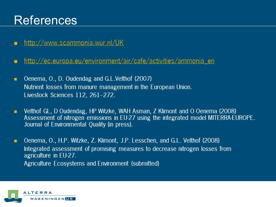 References http://www.scammonia.wur.nl/UK http://ec.europa.eu/environment/air/cafe/activities/ammonia_en Oenema, O., D. Oudendag and G.L.Velthof (2007