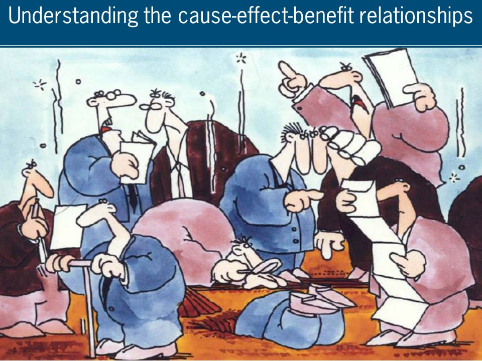 Understanding the cause-effect-benefit relationships