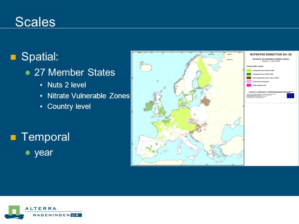 Scales Spatial: 27 Member States Nuts 2 level Nitrate Vulnerable Zones Country level Temporal year