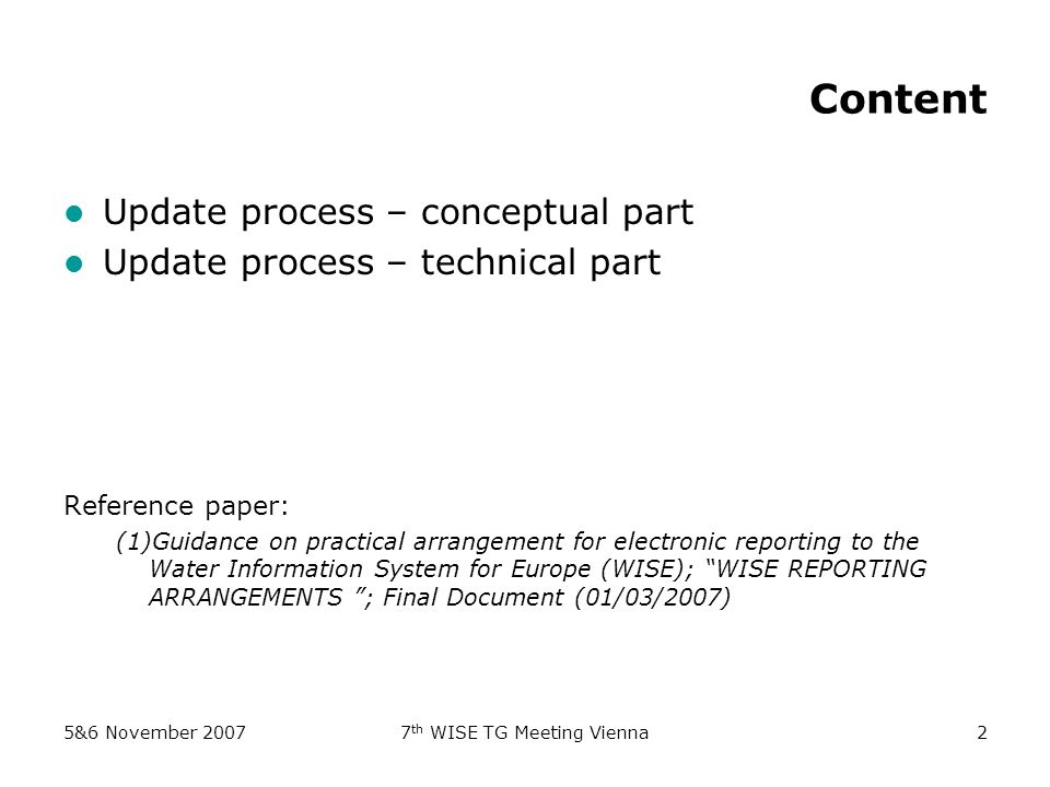 5&6 November 20077 th WISE TG Meeting Vienna2 Content Update process – conceptual part Update process – technical part Reference paper: (1)Guidance on