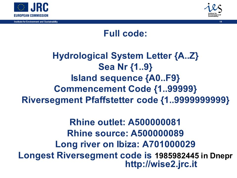 Institute for Environment and Sustainability14 http://wise2.jrc.it Full code: Hydrological System Letter {A..Z} Sea Nr {1..9} Island sequence {A0..F9}