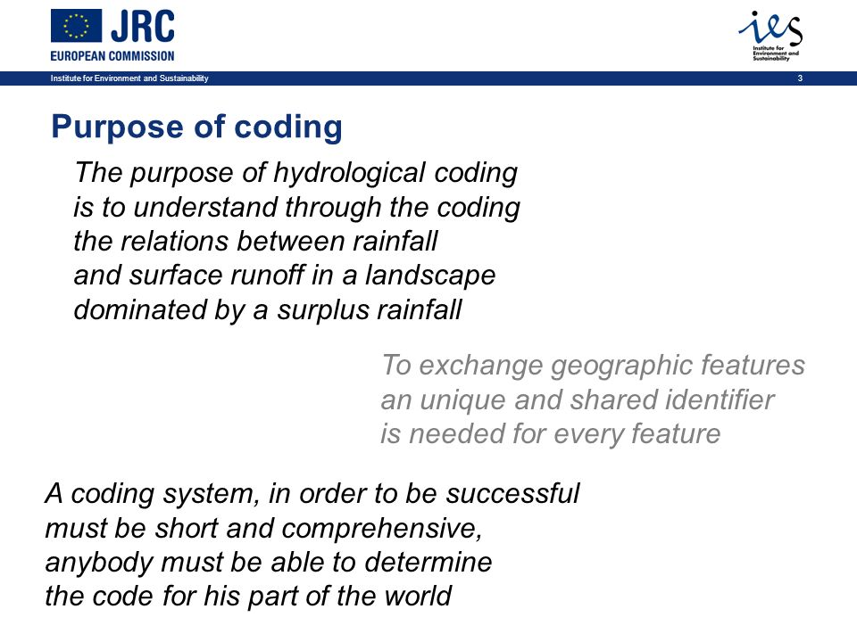 Institute for Environment and Sustainability3 Purpose of coding The purpose of hydrological coding is to understand through the coding the relations b